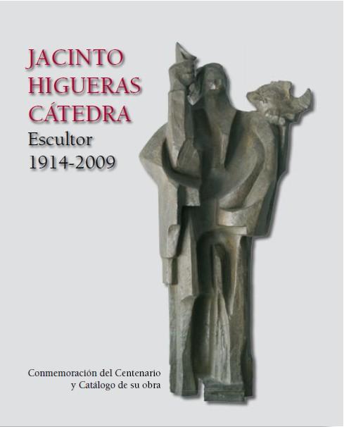 Libro Jacinto Higueras Cátedra, escultor 1914- 2009